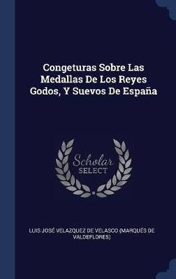 Congeturas Sobre Las Medallas de Los Reyes Godos, y Suevos de Espa�a image