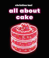 All About Cake by Christina Tosi