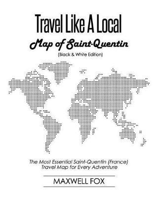 Map Of Saint Quentin France.Travel Like A Local Map Of Saint Quentin Black And White Edition