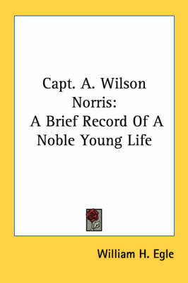 Capt. A. Wilson Norris: A Brief Record of a Noble Young Life by William H. Egle image