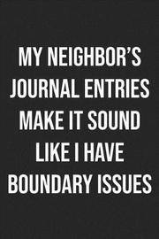 My Neighbor's Journal Entries Make It Sound Like I Have Boundary Issues by Books by Stephan