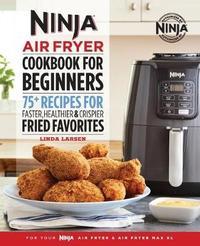 Ninja Air Fryer Cookbook for Beginners by Linda Larsen