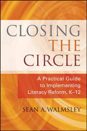 Closing the Circle: A Practical Guide to Implementing Literacy Reform, K 12 by Sean A Walmsley image