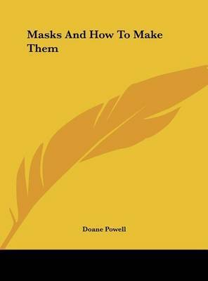 Masks and How to Make Them by Doane Powell
