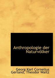 Anthropologie Der Naturv Lker by Georg Karl Cornelius Gerland
