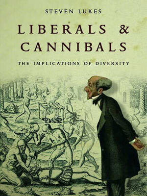 Liberals and Cannibals: The Implications of Diversity by Steven Lukes