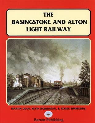 The Basingstoke and Alton Light Railway by Martin Dean