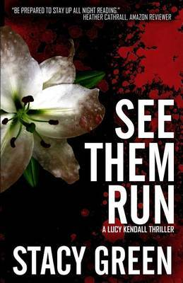 See Them Run (Lucy Kendall #2): A Lucy Kendall Mystery/Thriller by Stacy Green image