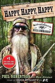 Happy, Happy, Happy: My Life and Legacy as the Duck Commander by Phil Robertson