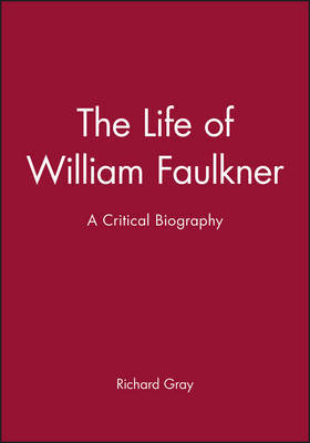 The Life of William Faulkner by Richard Gray