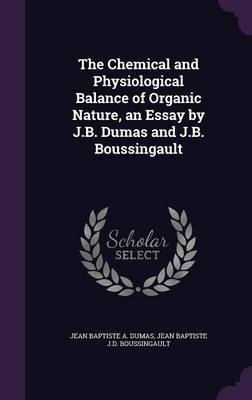 The Chemical and Physiological Balance of Organic Nature, an Essay by J.B. Dumas and J.B. Boussingault by Jean Baptiste a Dumas image