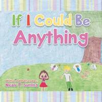 If I Could Be Anything by Nicole T Sumling