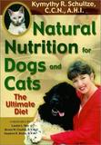 Natural Nutrition for Dogs and Cats: The Ultimate Diet by Kymythy Schultze