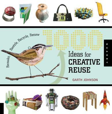 1000 Ideas for Creative Reuse by Garth Johnson image