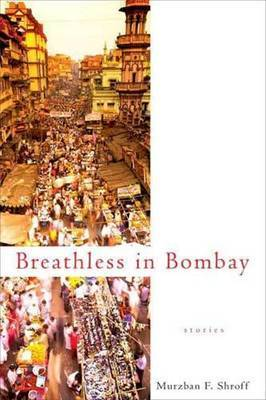 Breathless in Bombay by Murzban F. Shroff image
