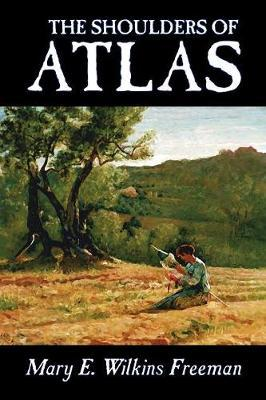 The Shoulders of Atlas by Mary E.Wilkins Freeman image