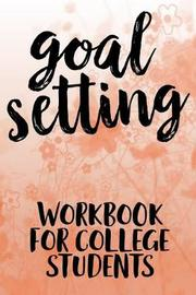 Goal Setting Workbook For College Students by Student Life