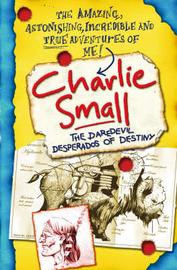Charlie Small: The Daredevil Desperados of Destiny by Charlie Small image