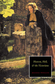 Heaven, Hell, and the Victorians by Michael Wheeler