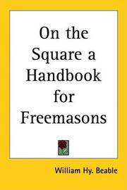 On the Square a Handbook for Freemasons by William Hy. Beable image