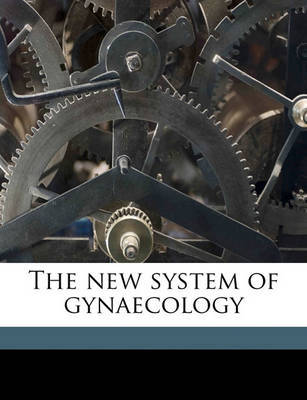 The New System of Gynaecology Volume 1 by Thomas Watts Eden image