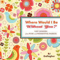 Where Would I be without You? by B.J. Gallagher image
