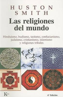 Las Religiones del Mundo: Hinduismo, Budismo, Taoismo, Confucianismo, Judaismo, Cristianismo, Islamismo y Religiones Tribales by Huston Smith