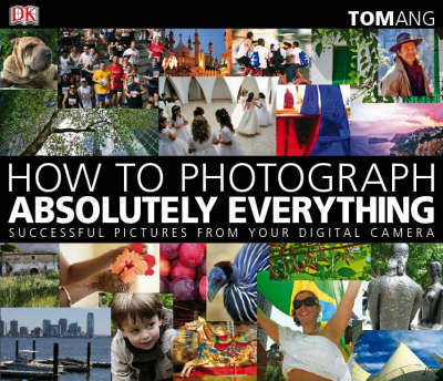 How to Photograph Absolutely Everything: Successful Pictures from Your Digital Camera by Tom Ang image