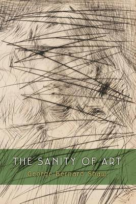 The Sanity of Art by George Bernard Shaw