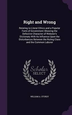 Right and Wrong by William A Sturdy