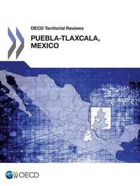 Puebla-Tlaxcala, Mexico 2013 by Organisation for Economic Co-operation and Development