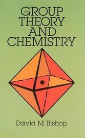 Group Theory and Chemistry by David M. Bishop