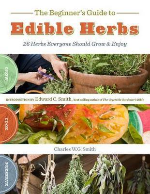 The Beginners Guide to Edible Herbs by Charles W.G. Smith image