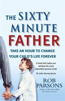 The Sixty Minute Father by Rob Parsons image