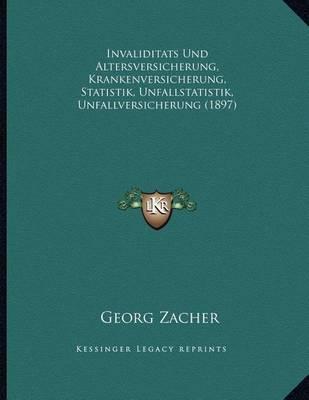 Invaliditats Und Altersversicherung, Krankenversicherung, Statistik, Unfallstatistik, Unfallversicherung (1897) by Georg Zacher