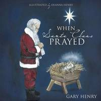 When Santa Claus Prayed by Gary Henry