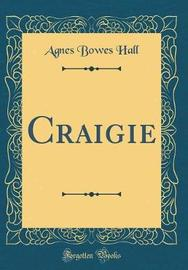 Craigie (Classic Reprint) by Agnes Bowes Hall image