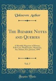 The Bizarre Notes and Queries, Vol. 7 by Unknown Author image
