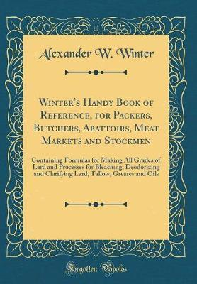 Winter's Handy Book of Reference, for Packers, Butchers, Abattoirs, Meat Markets and Stockmen by Alexander W Winter image