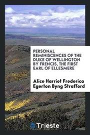 Personal Reminiscences of the Duke of Wellington by Frencis, the First Earl of Ellesmere by Alice Harriet Frederica Egerto Strafford image
