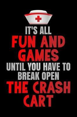 It's All Fun And Games Until You Have To Break Open The Crash Cart by Nurse Appreci Journals & Notebooks Ltd