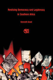 Realising Democracy and Legitimacy in Southern Africa by Kenneth Good image