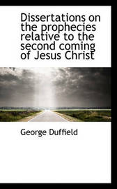 Dissertations on the Prophecies Relative to the Second Coming of Jesus Christ by George Duffield