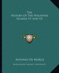 The History of the Philippine Islands V1 and V2 by Antonio De Morga