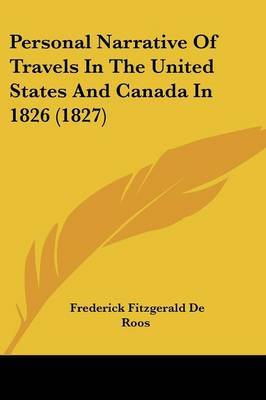 Personal Narrative Of Travels In The United States And Canada In 1826 (1827) by Frederick Fitzgerald De Roos image