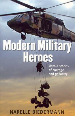 Modern Military Heroes by Narelle Biedermann