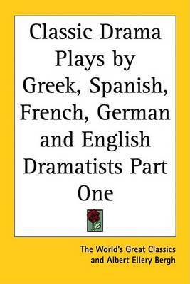 Classic Drama Plays by Greek, Spanish, French, German and English Dramatists Part One