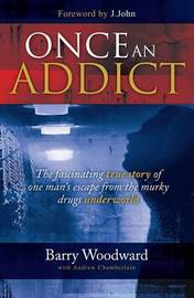Once an Addict by Barry Woodward