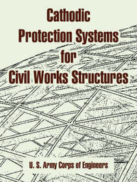 Cathodic Protection Systems for Civil Works Structures by U.S. Army Corps of Engineers