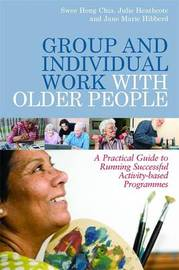 Group and Individual Work with Older People by Julie Heathcote